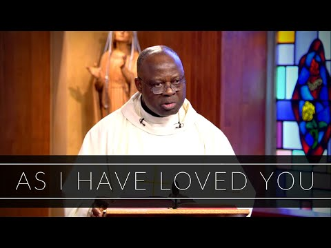 As I Have Loved You   Homily: Father Joseph Boafo