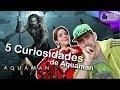 5 Curiosidades de Aquaman | Desde la Butaca 💺