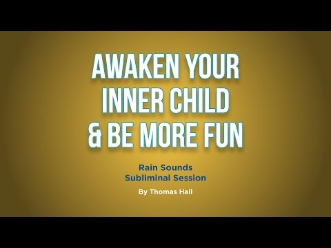 Awaken Your Inner Child & Be More Fun - Rain Sounds Subliminal Session - By Thomas Hall