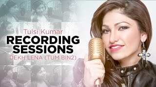 EXCLUSIVE: Tum Bin 2 Dekh Lena Song Making | Tulsi Kumar, Arijit Singh | Ankit Tiwari