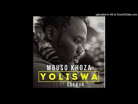 Mbuso Khoza feat. Cuebur - Yoliswa (Original)