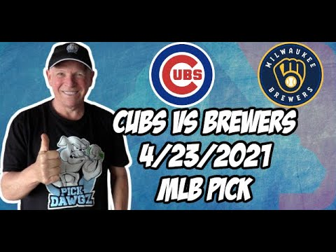 Chicago Cubs vs Milwaukee Brewers 4/23/21 MLB Pick and Prediction MLB Tips Betting Pick
