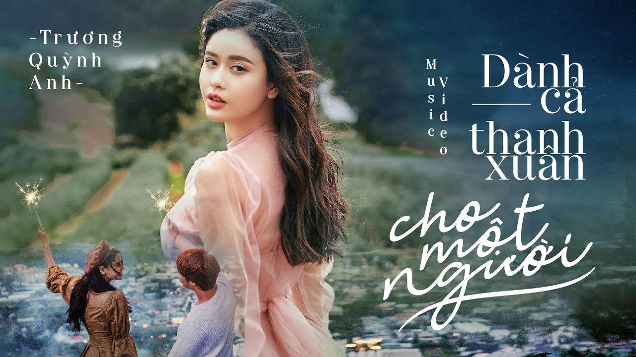 Dành Cả Thanh Xuân Cho Một Người – Trương Quỳnh Anh | Official MV