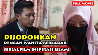 Dijodohkan Dengan Wanita Bercadar FULL MOVIE I FILM PENDEK INSPIRATIF ISLAMI TERBARU 2021