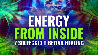 Energy From Inside: 7 Solfeggio Tibetan Healing, Remove Negative Energy |Cleanse Aura Binaural Beats