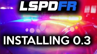 How to install LSPDFR 0.3 (GTA 5 LSPDFR 0.3)