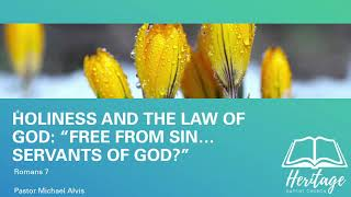 "2/24/21, Holiness and the Law of God: ""Free From Sin...Servants of God?"", Pastor Michael Alvis"