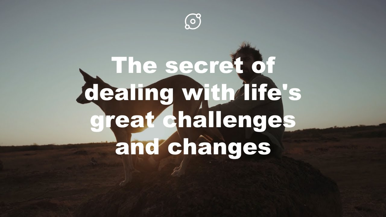 Video: The secret of dealing with life's great challenges and changes