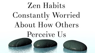 Video Zen Habits  - Constantly Worried About How Others Perceive Us download MP3, 3GP, MP4, WEBM, AVI, FLV Juli 2018