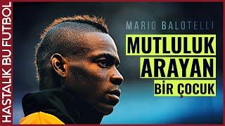 "Mario Balotelli Hikayesi | ""BİTMEYEN ARAYIŞ"""
