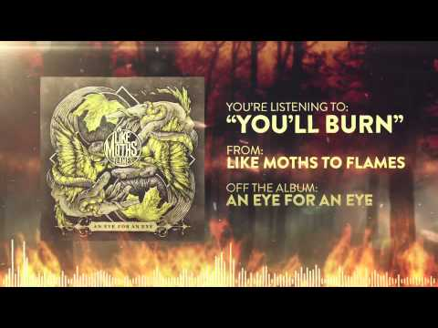 Like Moths to Flames - You'll Burn