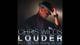 Download Chris Willis - Louder (Put Your Hands Up) MP3 song and Music Video