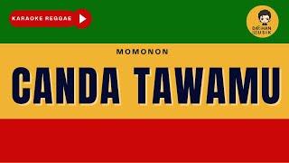 CANDA TAWAMU - Momonon (Karaoke Reggae Version) By Daehan Musik