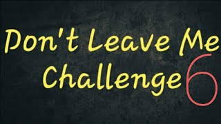 Don't Leave Me Challenge