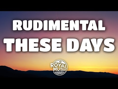 Rudimental – These Days Lyrics feat Jess Glynne, Macklemore & Dan Caplen