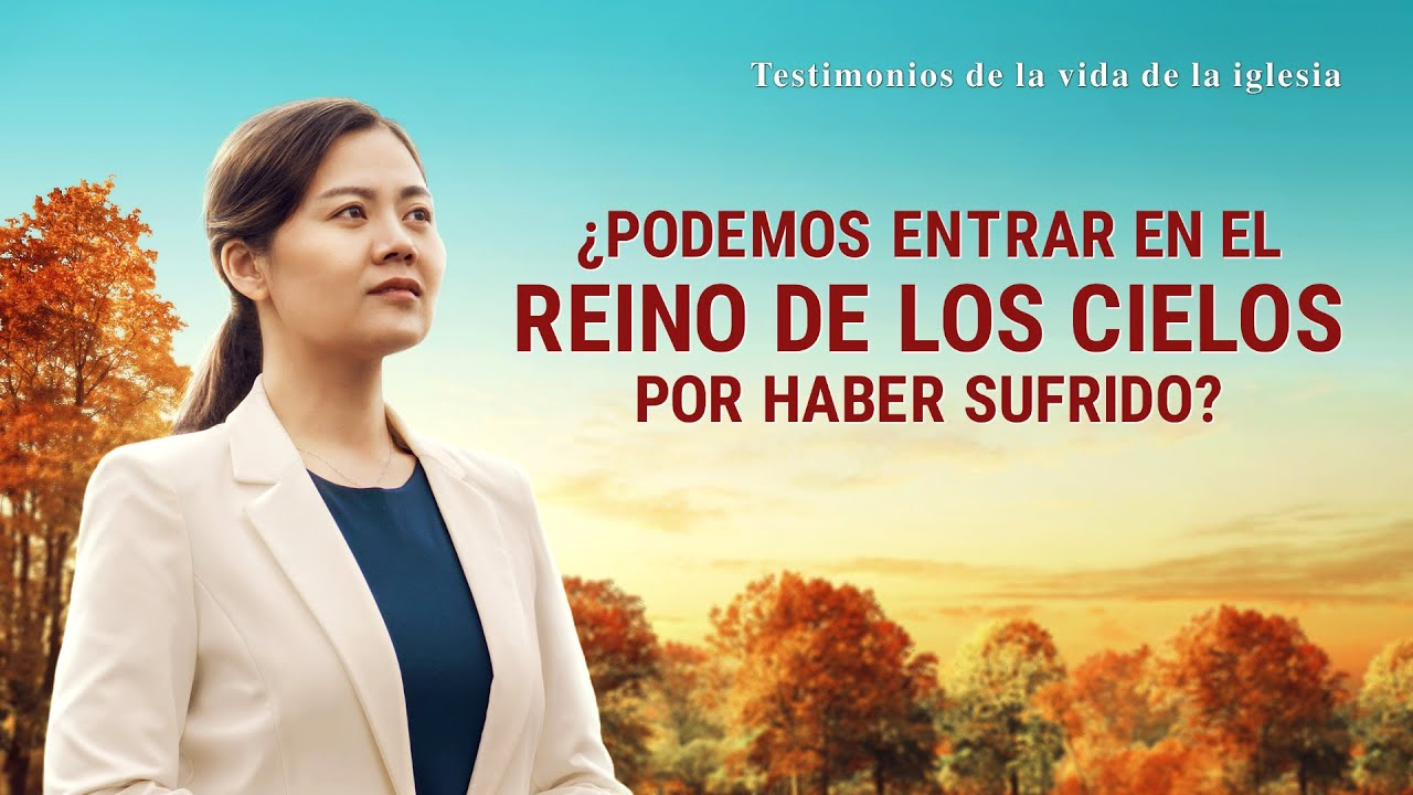 Testimonio cristiano en español 2020 | ¿Podemos entrar en el reino de los cielos por haber sufrido?