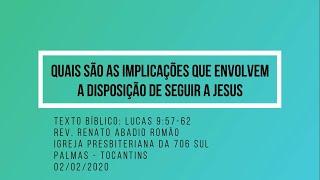 Quais são as implicações que envolvem a disposição de seguir a Jesus - Rev. Renato Romão - 02/02/20