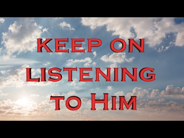 Keep on listening to Him (Eng subs)