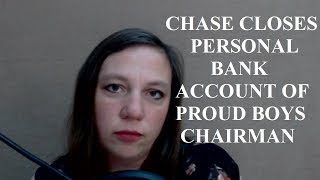 It is a very, very big deal that Chase closed the personal bank account of Proud Boys chairman