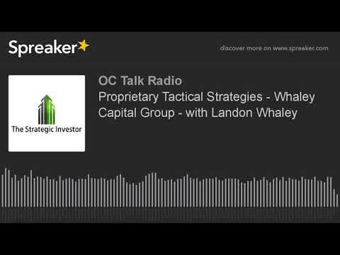 Proprietary Tactical Strategies - Whaley Capital Group - with Landon Whaley