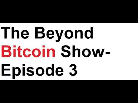 The Beyond Bitcoin Show- Episode 3