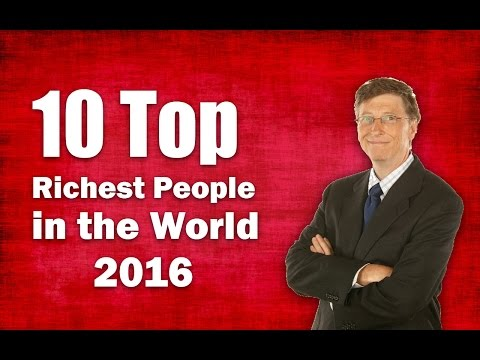 ► 10 Top Richest People in the World 2016