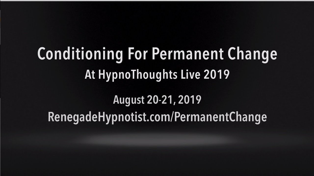 Conditioning For Permanent Change - HypnoThoughts Live 2019 Workshop Preview
