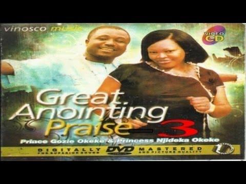 Prince Gozie Okeke & Princess Njideka Okeke - Great Anointing Praise 3 - Nigerian gospel music