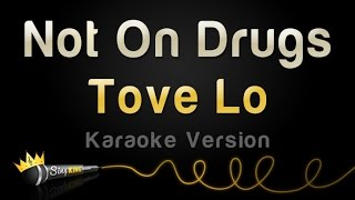 Tove Lo - Not On Drugs (Karaoke Version)