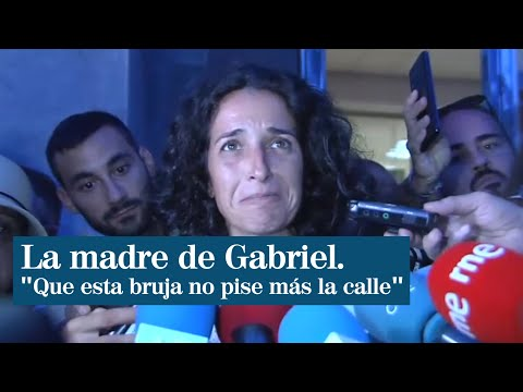 """La madre de Gabriel: """"Íbamos a luchar para que esta bruja no pisara la calle y lo hemos conseguido"""""""