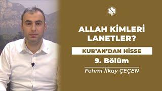 Kur'an'dan Hisse | ALLAH KİMLERİ LANETLER?  (9.Bölüm)
