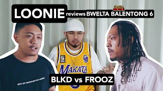 LOONIE | BREAK IT DOWN: Rap Battle Review E151 | BWELTA BALENTONG 6: BLKD vs FROOZ