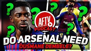 Do Arsenal NEED Ousmane Dembele? Young Gunz Podcast #7