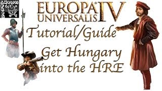 Europa Universalis 4 Tutorial/Guide - How to get Hungary into the HRE