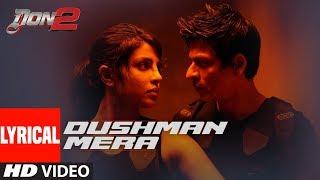 Dushman Mera Lyrical | Don 2 | ShahRukh Khan | Priyanka Chopra