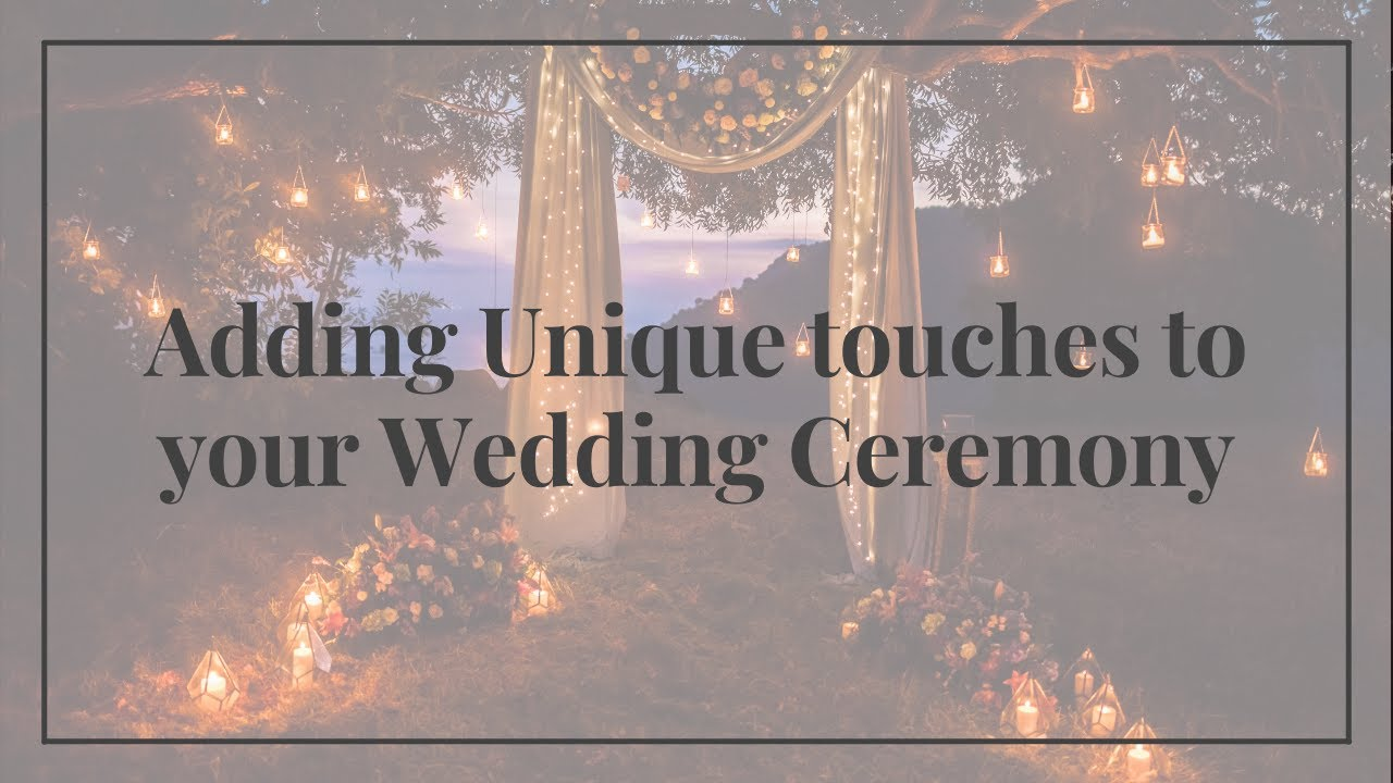 Adding Unique touches to your Wedding Ceremony