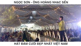 Ngọc Sơn hát đám cưới đẹp nhất, khủng nhất Việt Nam - Tề Lỗ Yên Lạc Vĩnh Phúc