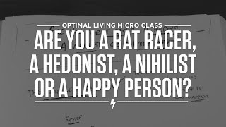 Are you a Rat Racer, a Hedonist, a Nihilist or a Happy Person? Thumbnail