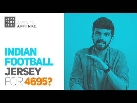 Indian Football Jersey for 4695? | APPEAL to Nike & AIFF!