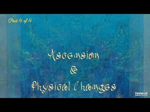 Ascension and Physical Changes- part 4 of 4 (audio)