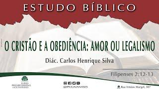 Estudo Bíblico | O cristão e a obediência: amor ou legalismo - Filipenses 2:12, 13
