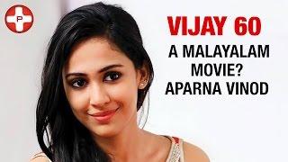 Vijay 60 - A Malayalam movie? Aparna Vinod | Keerthi Suresh | Latest Tamil Cinema News