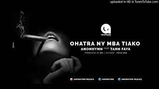 OHATRA NY MBA TIAKO   ANONHYMN Feat TANN FAYA