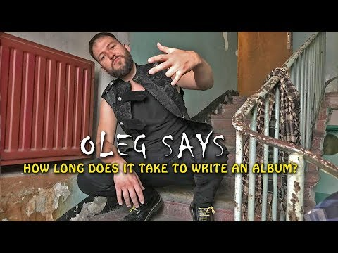 Oleg Says: How long does it take to write an album?