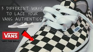 3 DIFFERENT WAYS TO LACE YOUR VANS AUTHENTICS!! (BEST WAYS)