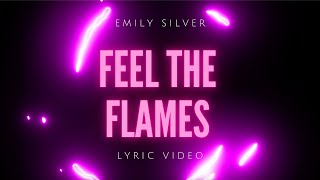 Emily Silver - Feel The Flames (Official Lyric Video)