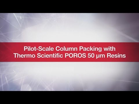 Pilot-Scale Column Packing With Thermo Scientific POROS 50 μm Resins