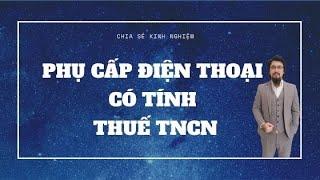 Tiền phụ cấp điện thoại có tính thuế TNCN