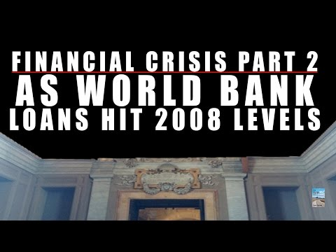 Financial Crisis Part 2 as World Bank Lending Hits 2008 Levels!
