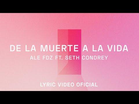 De La Muerte A La Vida - Ale Fdz ✘ Seth Condrey (Video Lyric)